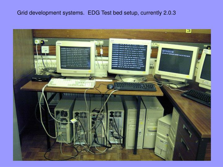 Grid development systems.  EDG Test bed setup, currently 2.0.3
