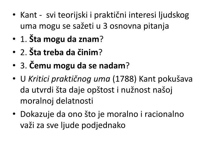 Kant -  svi teorijski i praktični interesi ljudskog uma mogu se sažeti u 3 osnovna pitanja
