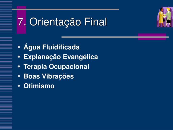 7. Orientação Final