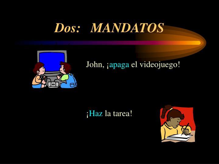Dos:   MANDATOS
