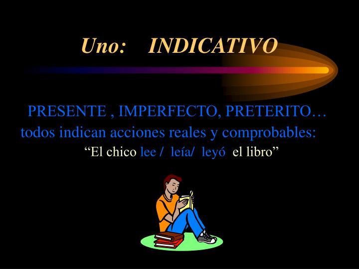 Uno:    INDICATIVO