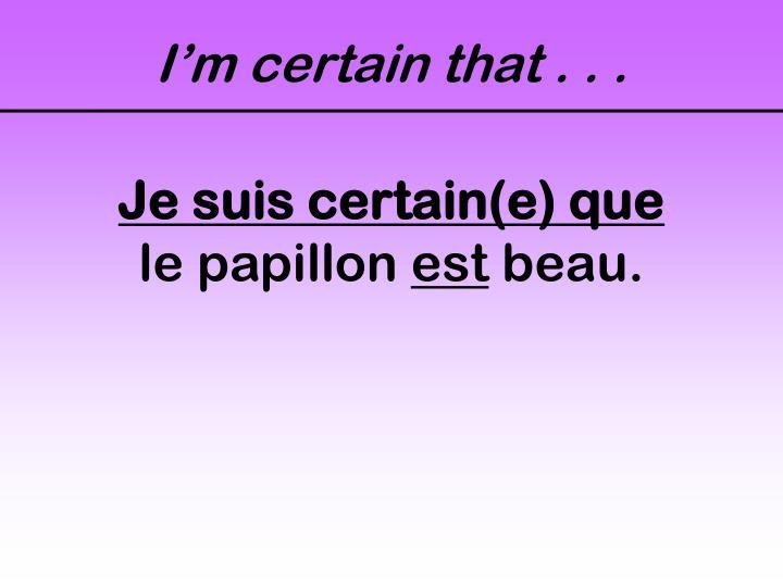 I'm certain that . . .