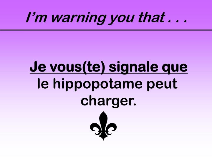 I'm warning you that . . .