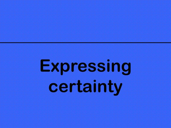 Expressing certainty