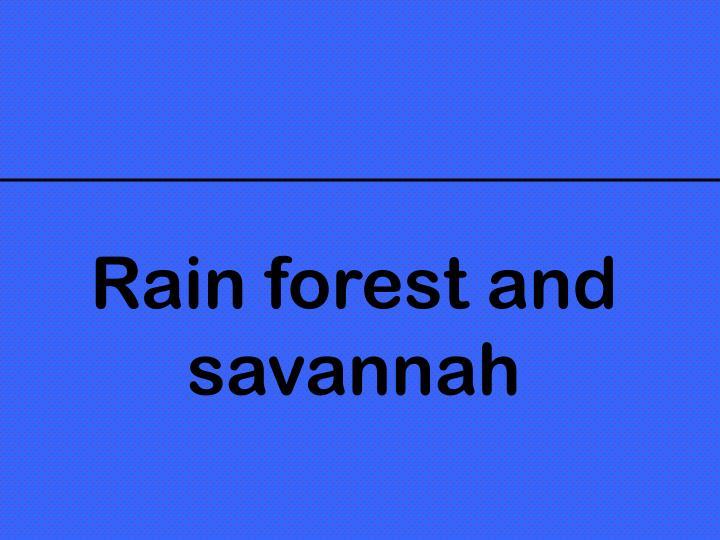 Rain forest and savannah
