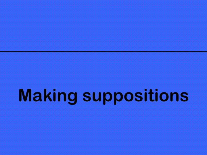 Making suppositions