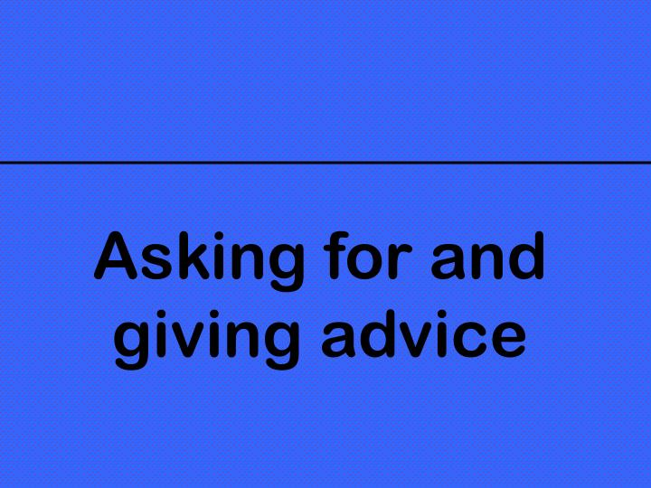 Asking for and giving advice