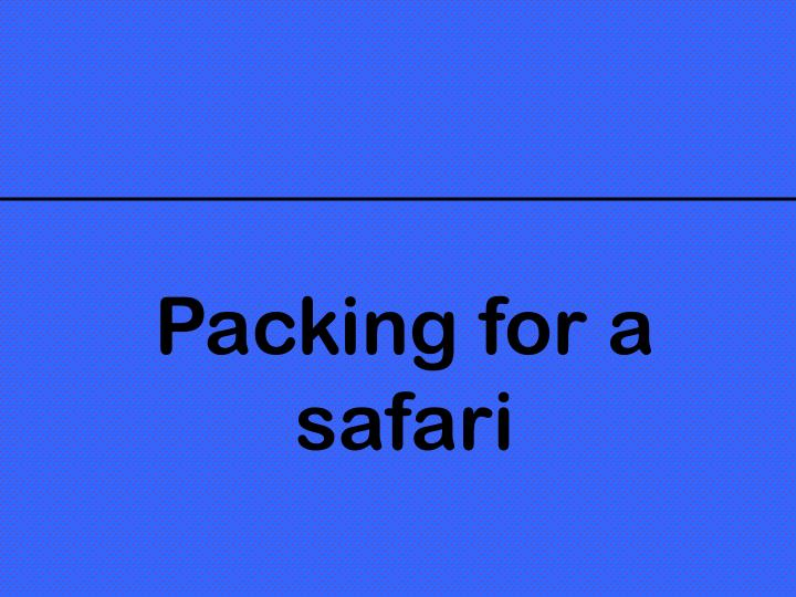 Packing for a safari