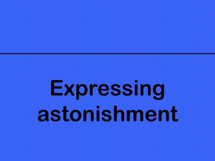 Expressing astonishment