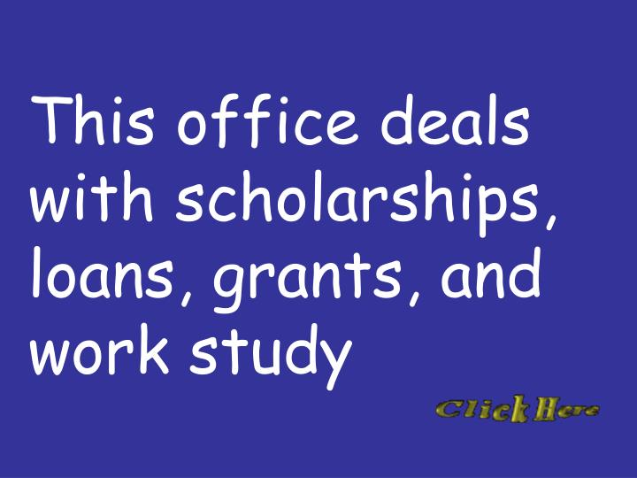 This office deals with scholarships, loans, grants, and work study