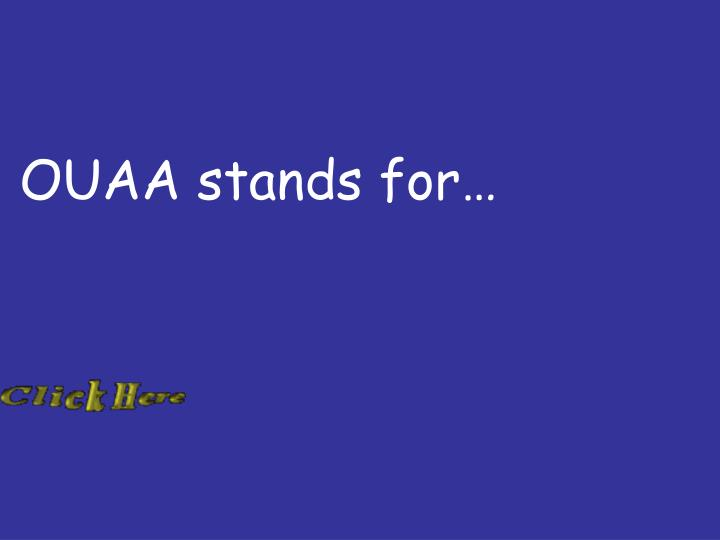 OUAA stands for…