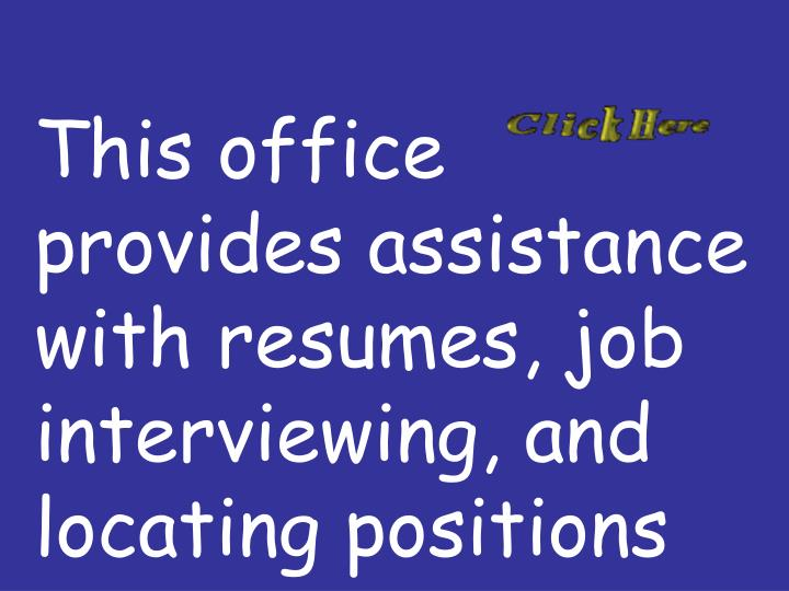This office provides assistance with resumes, job interviewing, and locating positions