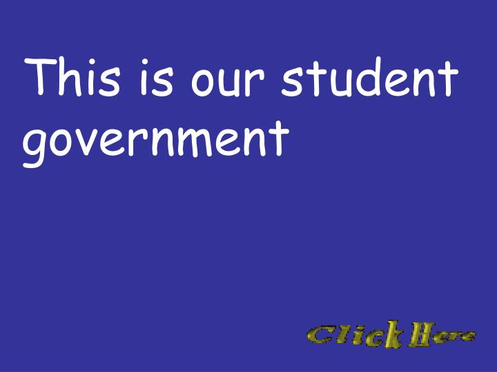 This is our student government
