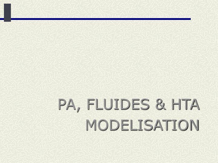 PA, FLUIDES & HTA