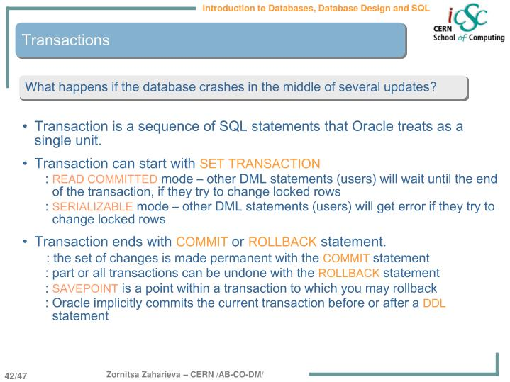 Transaction is a sequence of SQL statements that Oracle treats as a single unit.