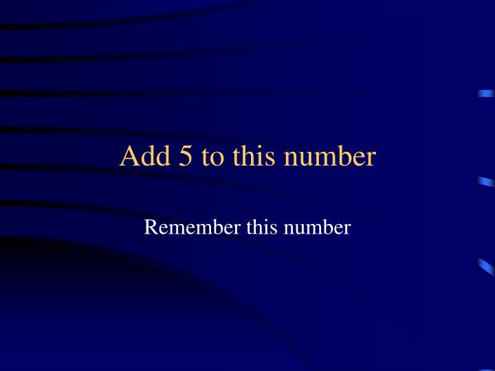 Add 5 to this number