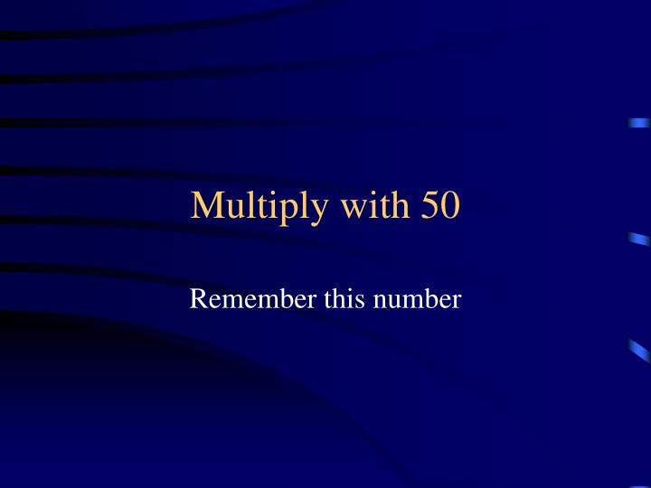 Multiply with 50