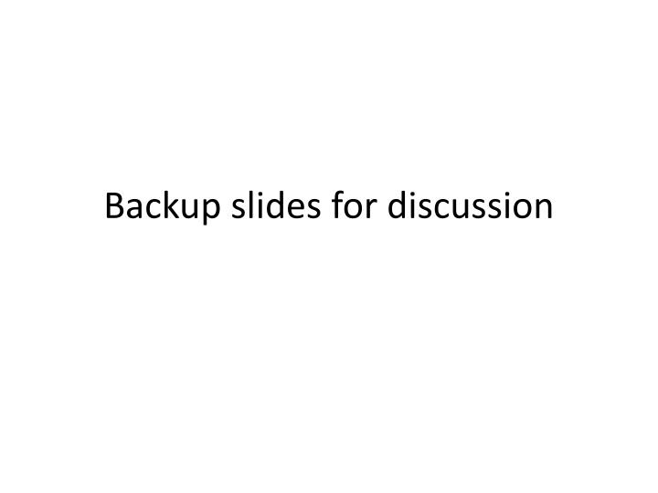 Backup slides for discussion