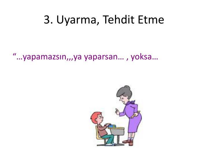 3. Uyarma, Tehdit Etme