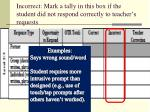 incorrect mark a tally in this box if the student did not respond correctly to teacher s requests