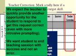 teacher correction mark a tally here if a teacher provides feedback on target skill