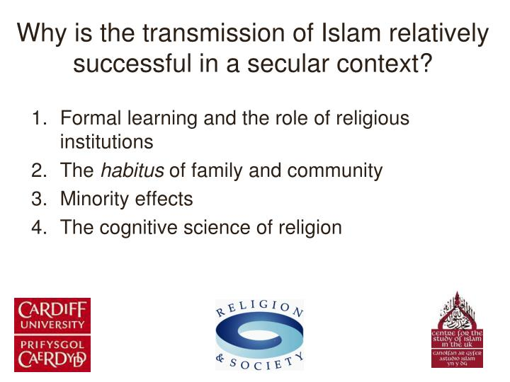 Why is the transmission of Islam relatively successful in a secular context?