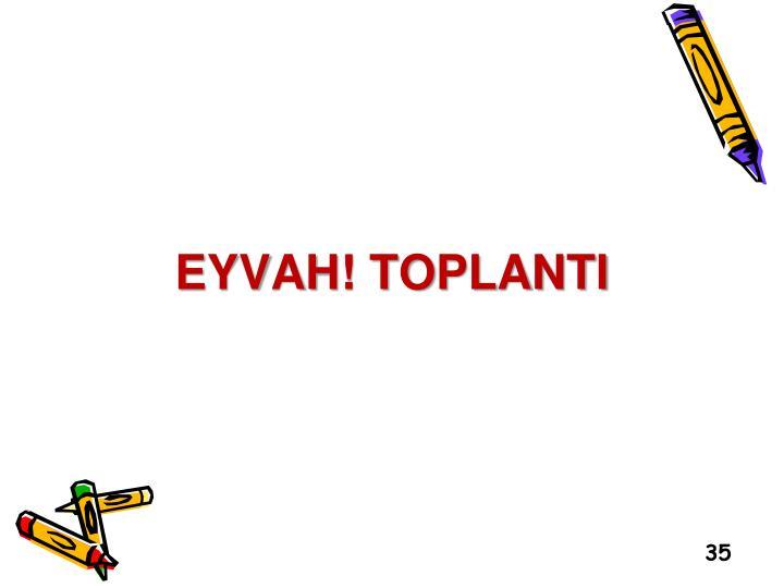 EYVAH! TOPLANTI