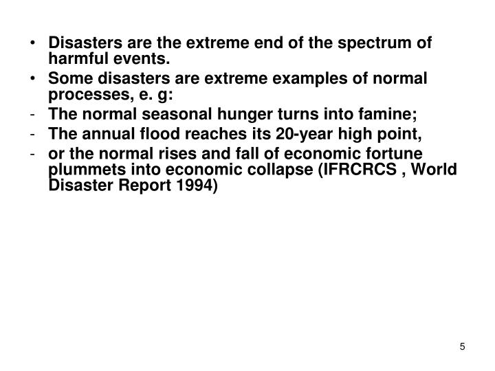 Disasters are the extreme end of the spectrum of harmful events.