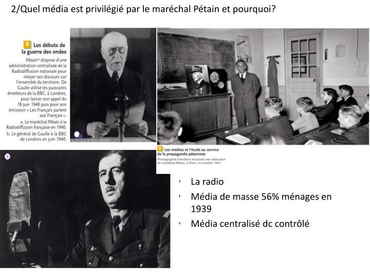 2/Quel média est privilégié par le maréchal Pétain et pourquoi?