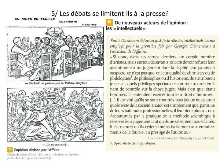 5/ Les débats se limitent-ils à la presse?