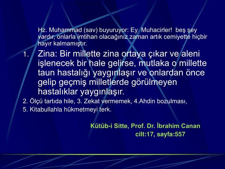 Hz. Muhammad (sav) buyuruyor: Ey  Muhacirler!  beş şey vardır, onlarla imtihan olacağınız zaman artık cemiyette hiçbir hayır kalmamıştır.