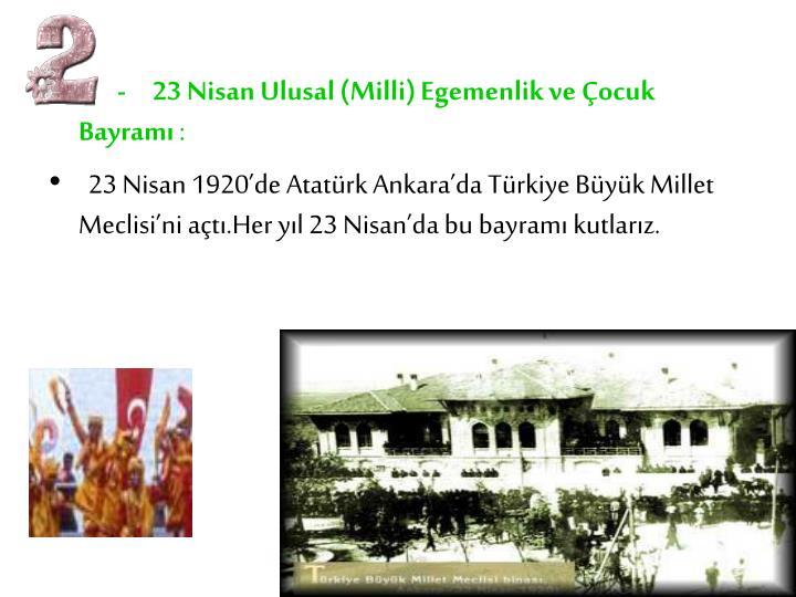 -     23 Nisan Ulusal (Milli) Egemenlik ve Çocuk Bayramı