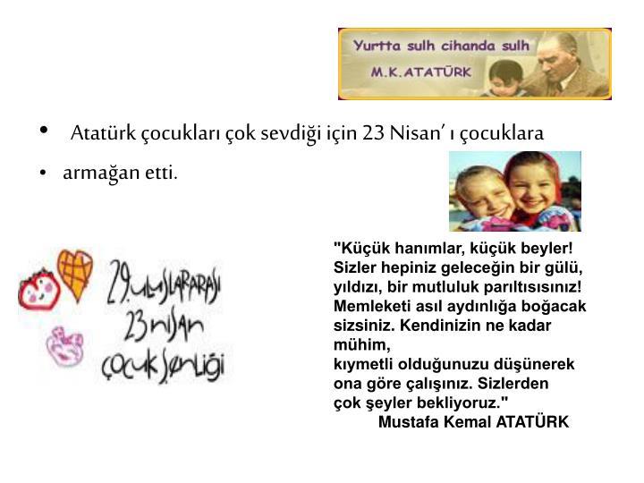 Atatürk çocukları çok sevdiği için 23 Nisan' ı çocuklara