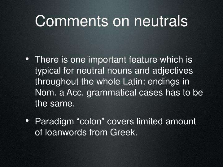 Comments on neutrals