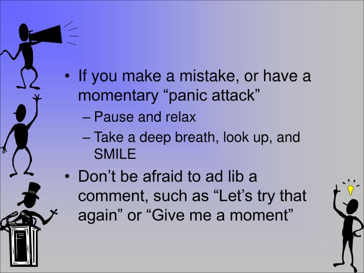 "If you make a mistake, or have a momentary ""panic attack"""