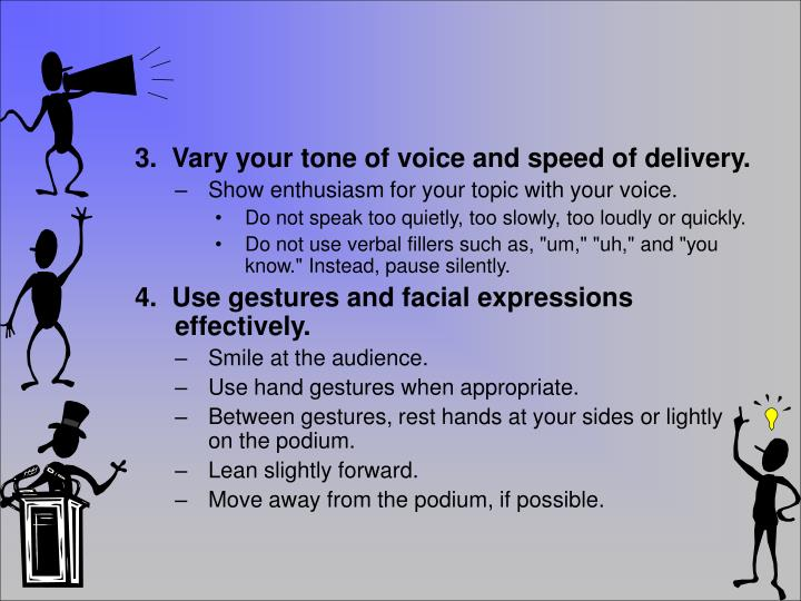 3.  Vary your tone of voice and speed of delivery.