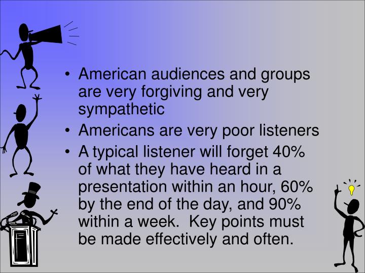 American audiences and groups are very forgiving and very sympathetic