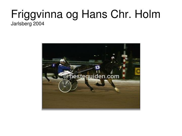 Friggvinna og Hans Chr. Holm