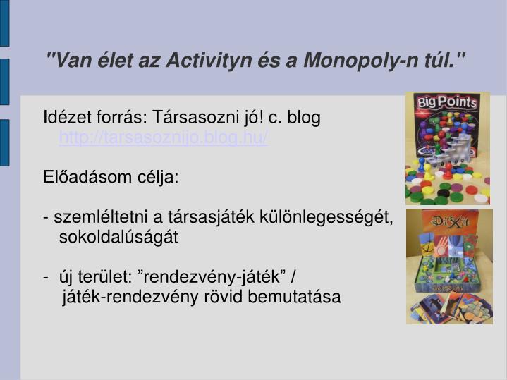 """""""Van élet az Activityn és a Monopoly-n túl."""""""