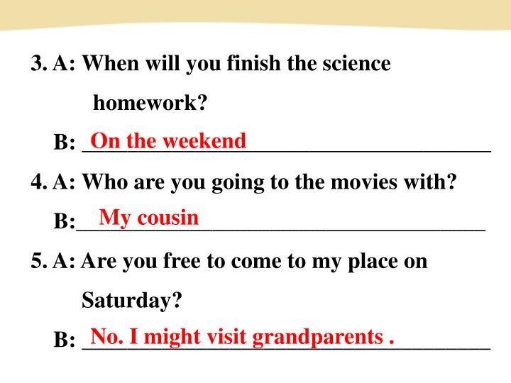 3. A: When will you finish the science