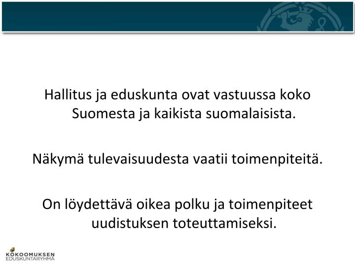 Hallitus ja eduskunta ovat vastuussa koko Suomesta ja kaikista suomalaisista.