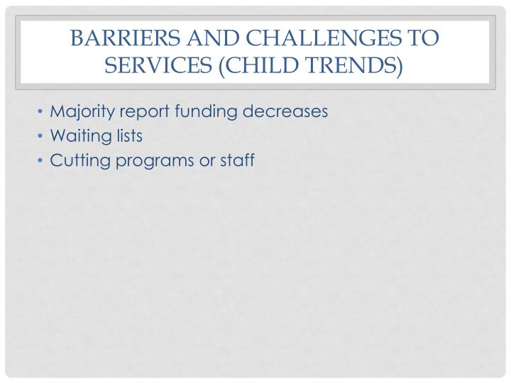 Barriers and challenges to services (child trends)