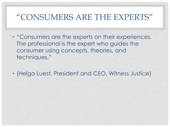 """Consumers are the experts"""