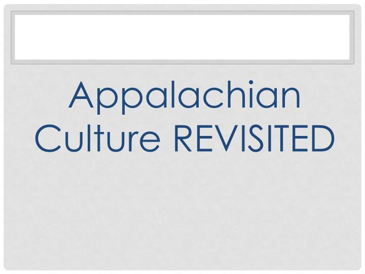 Appalachian Culture REVISITED