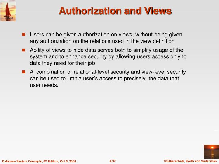Users can be given authorization on views, without being given any authorization on the relations used in the view definition