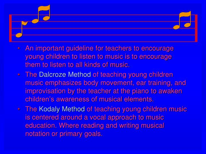An important guideline for teachers to encourage young children to listen to music is to encourage them to listen to all kinds of music.