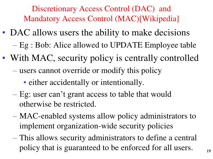 Discretionary Access Control (DAC)  and Mandatory Access Control (MAC)[Wikipedia]