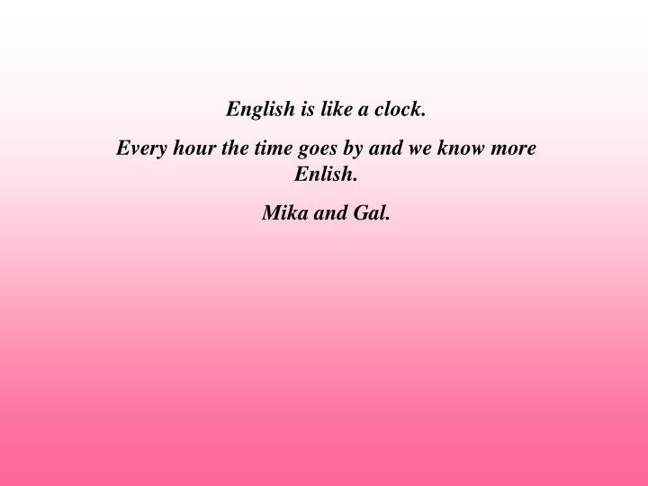 English is like a clock.