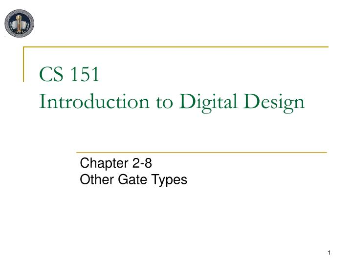 Cs 151 introduction to digital design