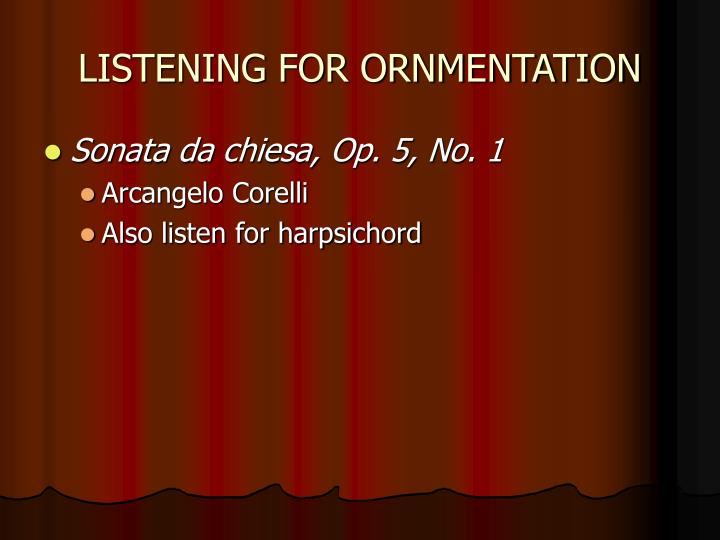 LISTENING FOR ORNMENTATION